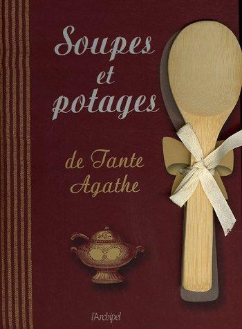 9782841877430: Soupes et potages de Tante Agathe (French Edition)