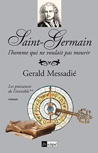Saint-Germain, l'homme qui ne voulait pas mourir t.2 ; les puissances de l'invisible: ...