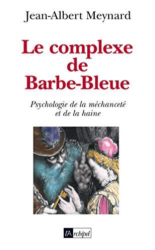 9782841877720: Le complexe de Barbe-Bleue : Psychologie de la méchanceté et de la haine