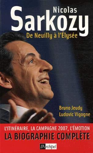 9782841879533: Nicolas Sarkozy : De Neuilly à l'Elysée