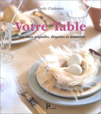 9782841900619: Votre table : Des idées originales, élégantes et amusantes