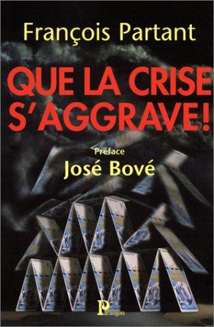 Que la crise s'aggrave ! (2841900835) by Partant, François; Bové, José