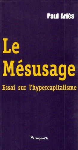 9782841901630: Le M�susage : Essai sur l'hypercapitalisme