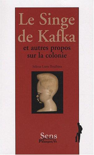 9782841901722: Le Singe de Kafka : Et autres propos sur la colonie