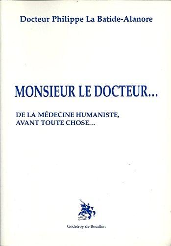 9782841910953: Monsieur le docteur : De la médecine humaniste avant toute chose
