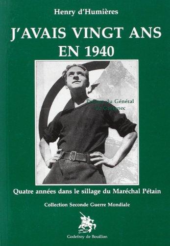 9782841911059: J'avais vingt ans en 1940 : quatre années dans le sillage du maréchal Pétain