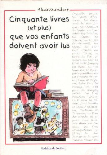 Cinquante livres (et plus) que vos enfants doivent avoir lus (2841911322) by Alain Sanders