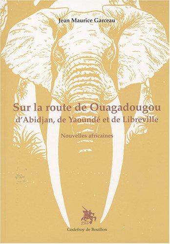 Sur la route de ouagadougou, d'Abidjan, de: GARCEAU (Jean Maurice)
