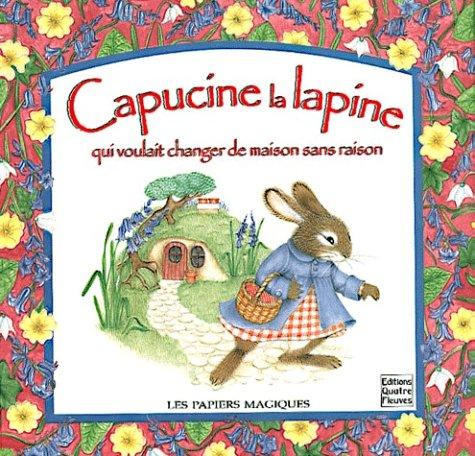 9782841961634: Capucine, la lapine qui voulait changer de maison sans raison