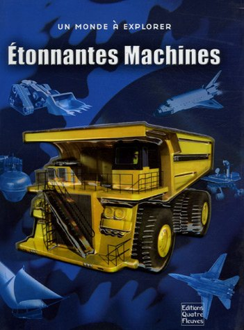 9782841965595: Etonnantes Machines : Plongez dans l'incroyable univers des machines d'hier et d'aujourd'hui !
