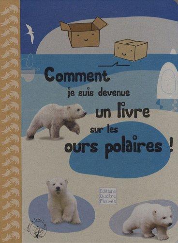 9782841967353: Comment je suis devenue un livre sur les ours polaires ! (French Edition)