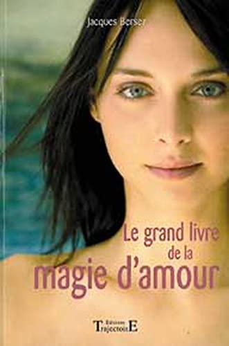 GRAND LIVRE DE LA MAGIE D AMOUR -LE-: BERSEZ J