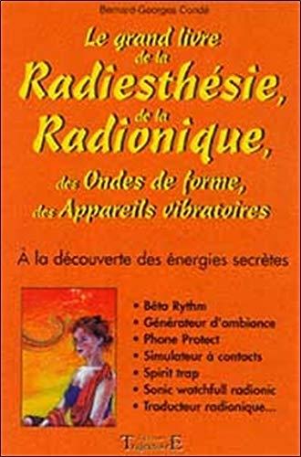 9782841971916: Le Grand Livre de la radiesthésie et de la radionique