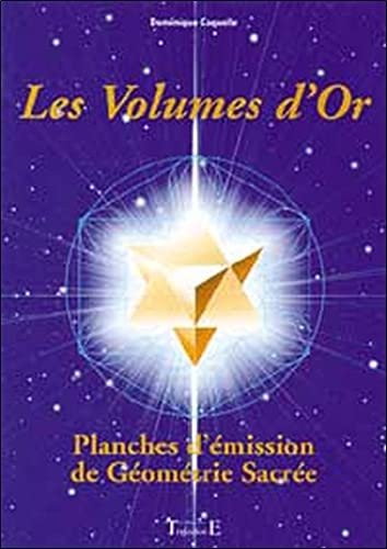LES VOLUMES D'OR ; PLANCHES D'EMISSION DE GEOMETRIE SACREE: COQUELLE, DOMINIQUE