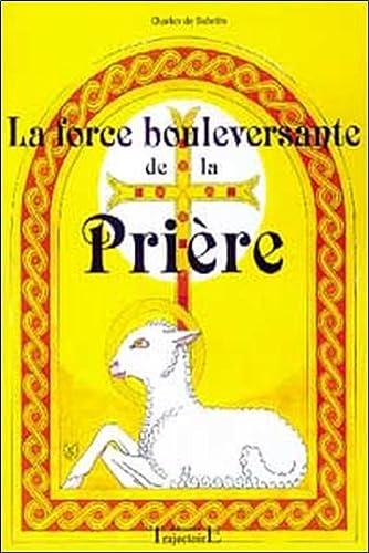 9782841972463: La force bouleversante de la prière. 150 prières et méditations pour le XXIème siècle (French Edition)