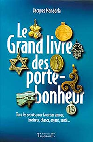 GRAND LIVRE DES PORTE BONHEUR -LE-: MANDORLA JACQUES