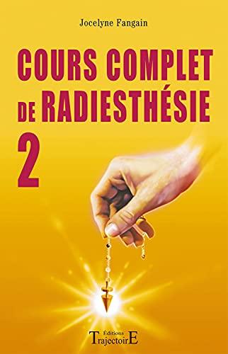 COURS COMPLET DE RADIESTHESIE T 2: FANGAIN JOCELYNE