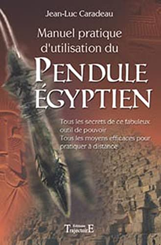 MANUEL PRATIQUE UTILISATION PENDULE EGYP: CARADEAU JEAN LUC