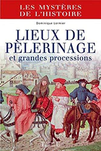 9782841974061: Lieux de pèlerinage et grandes processions : Du Moyen Age à nos jours