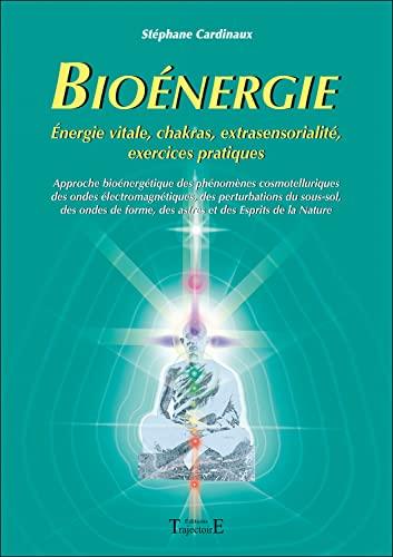 9782841974993: Bioénergie - Énergies vitales, chakras, extra sensorialité, exercices pratiques