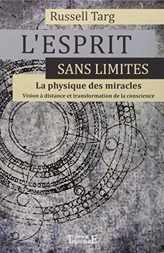 9782841975778: L'Esprit sans limites, La physique des miracles : Manuel de vision à distance et de transformation de la conscience