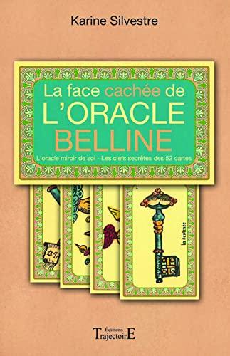 9782841975969: La face cachée de l'oracle Belline : L'oracle miroir de soi, les clefs secrètes des 52 cartes