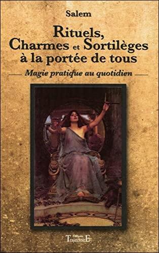 9782841976065: Rituels, charmes et sortil�ges � la port�e de tous : Magie pratique au quotidien