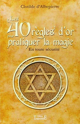 40 REGLES D OR POUR PRATIQUER LA MAGIE: ALBEPIERRE CLOTILDE