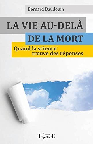 9782841976362: La vie au-delà de la mort - Quand la science trouve des réponses