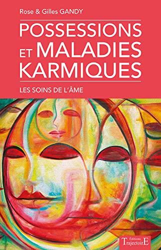 POSSESSIONS ET MALADIES KARMIQUES - LES SOINS DE L'AME: GANDY ROSE & GILLES