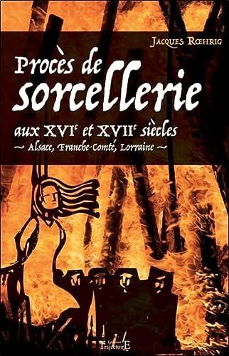 Procès de sorcellerie aux XVIe et XVIIe siècles - Alsace, Franche-Comté, ...