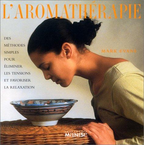 9782841981021: L'AROMATHERAPIE. Des m�thodes simples pour �liminer les tensions et favoriser la relaxation