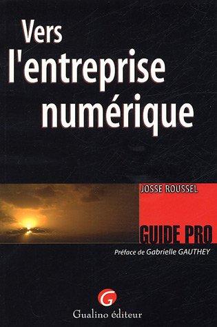 Vers l'entreprise numérique (French Edition): Josse Roussel