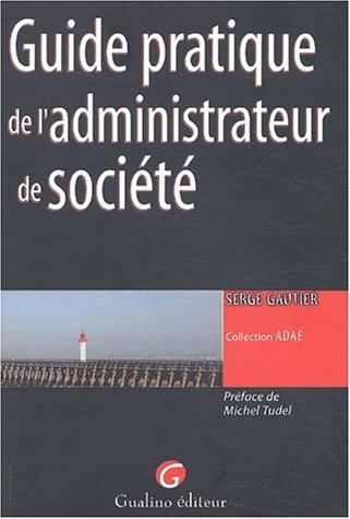 Guide pratiquer de l'administrateur de societe: Gautier, Serge