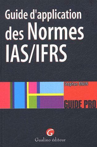 Guide d'application des Normes IAS/IFRS (French Edition): Stéphan Brun
