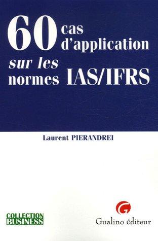 60 Cas d'application sur les normes IAS/IFRS (French Edition)