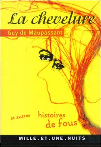 Chevelure ET Autres Histoires De Fou: Guy De Maupassant