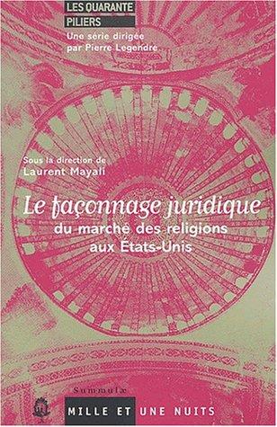 Le Faconnage juridique du marché des religions aux Etats-Unis (9782842057077) by Pierre Legendre; Laurent Mayali; John C. You; Jesse H. Choper; John P. Dwyer
