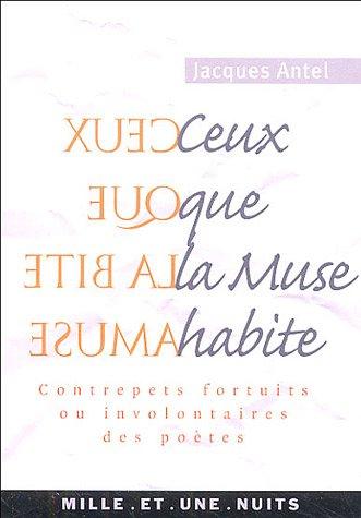 9782842058883: Ceux que la Muse habite : Contrepets fortuits ou involontaires des po�tes