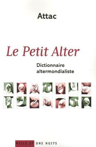 PETIT ALTER (LE) : DICTIONNAIRE DE L'ALTERMONDIALISME: ATTAC