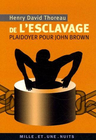 DE L'ESCLAVAGE : PLAIDOYER POUR JOHN BROWN: THOREAU HENRY DAVID