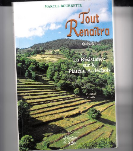 9782842061289: Tout renaîtra : La Résistance sur le Plateau Ardéchois : Tome 3