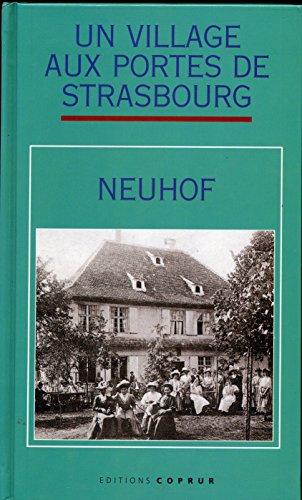 Un village aux portes de Strasbourg, Neuhof. Son âme, ses souvenirs, ses réalisations....