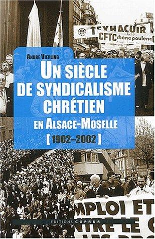 9782842081003: Un siècle de syndicalisme chrétien en Alsace-Moselle (1902-2002)