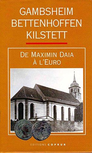 Gambsheim. Bettenhoffen. Kilstett. De Maximin Daia à l'euro.: --