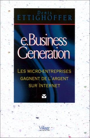 9782842110611: e-Business Génération. Les micro-entreprises gagnent de l'argent sur internet