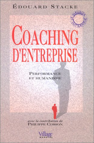 COACHING D'ENTREPRISE ; PERFORMANCE ET HUMANISME