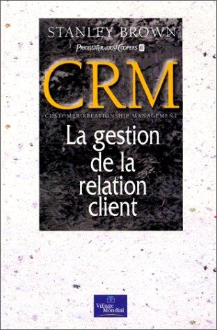 9782842111182: CRM : Customer Relationship Management, La Gestion de la relation client