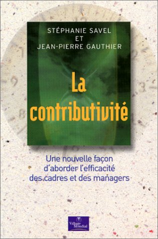 9782842111458: La Contributivit� : Une nouvelle fa�on d'aborder l'efficacit� des cadres et des managers