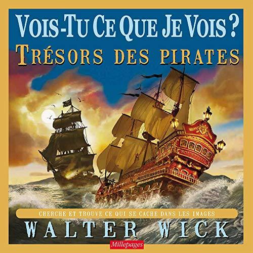 VOIS TU CE QUE JE VOIS TRESORS DES PIRAT: WICK WALTER